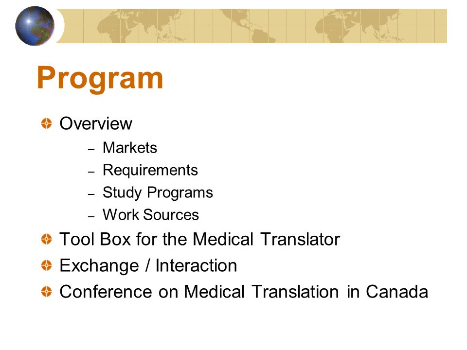 Program Overview – Markets – Requirements – Study Programs – Work Sources Tool Box for the Medical Translator Exchange / Interaction Conference on Med