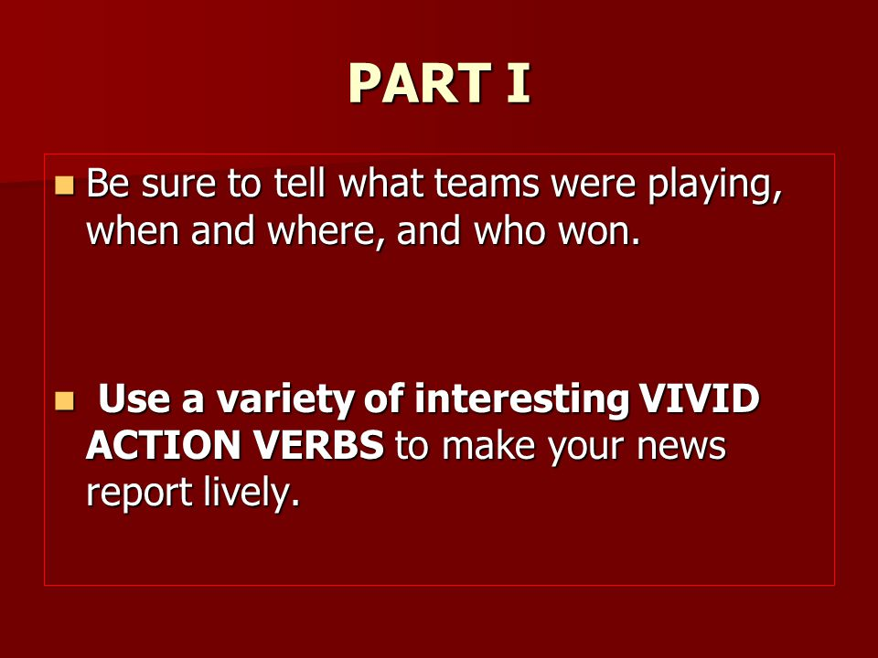 Be sure to tell what teams were playing, when and where, and who won. Be sure to tell what teams were playing, when and where, and who won. Use a vari
