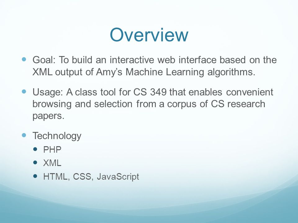 Overview Goal: To build an interactive web interface based on the XML output of Amy's Machine Learning algorithms.