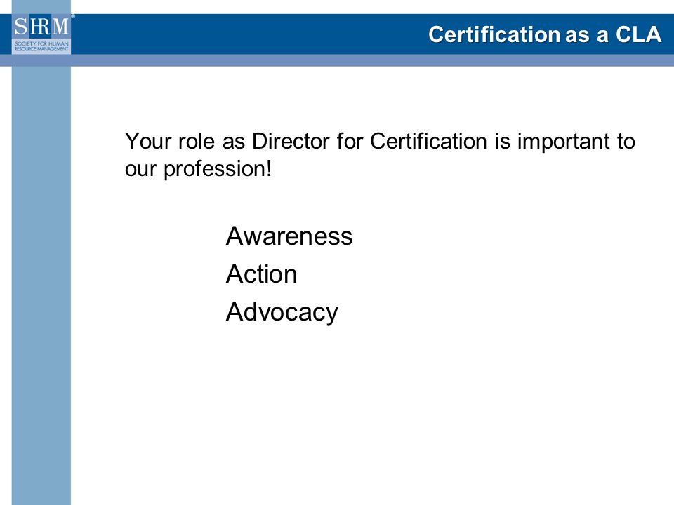 Certification as a CLA Your role as Director for Certification is important to our profession.
