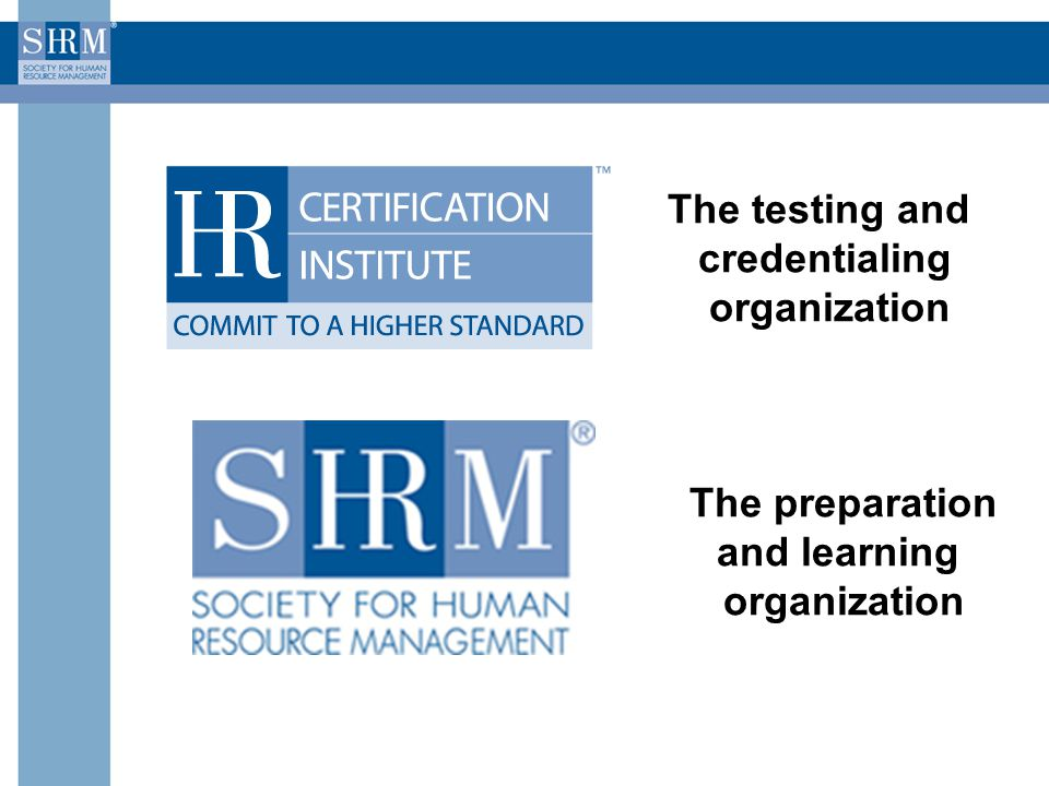 The testing and credentialing organization The preparation and learning organization