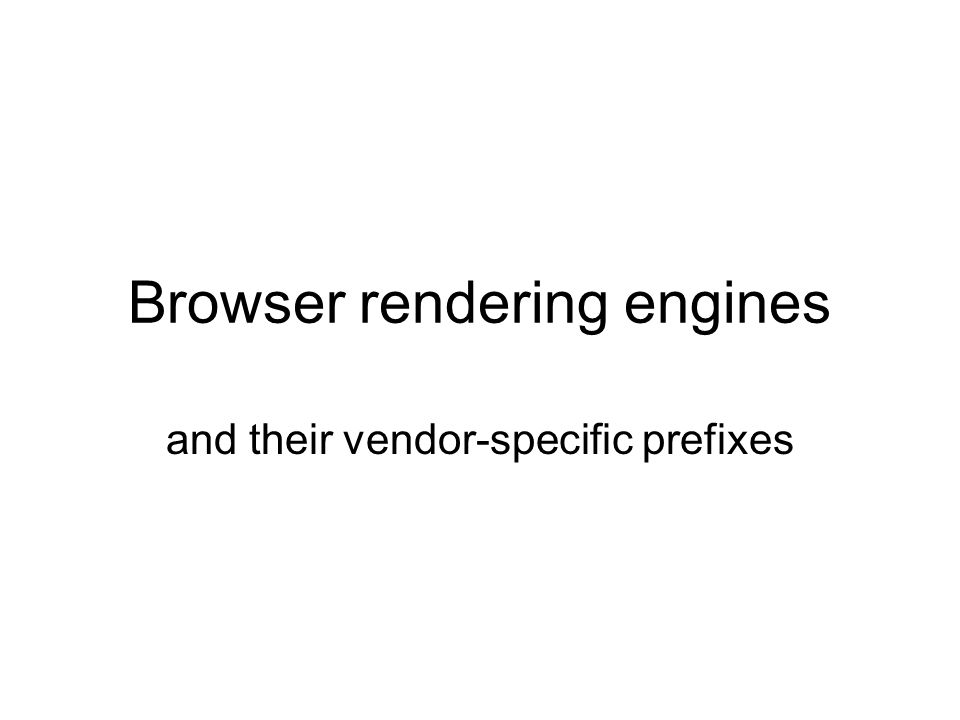 Browser rendering engines and their vendor-specific prefixes