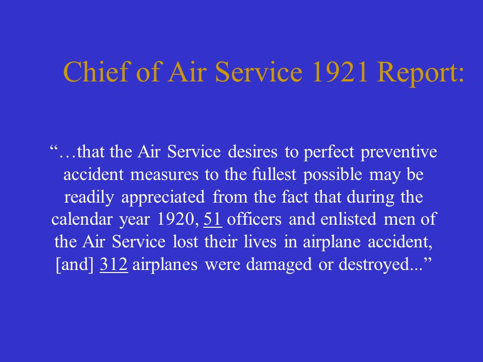 "Chief of Air Service 1921 Report: ""…that the Air Service desires to perfect preventive accident measures to the fullest possible may be readily apprec"