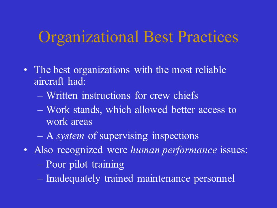 Organizational Best Practices The best organizations with the most reliable aircraft had: –Written instructions for crew chiefs –Work stands, which al