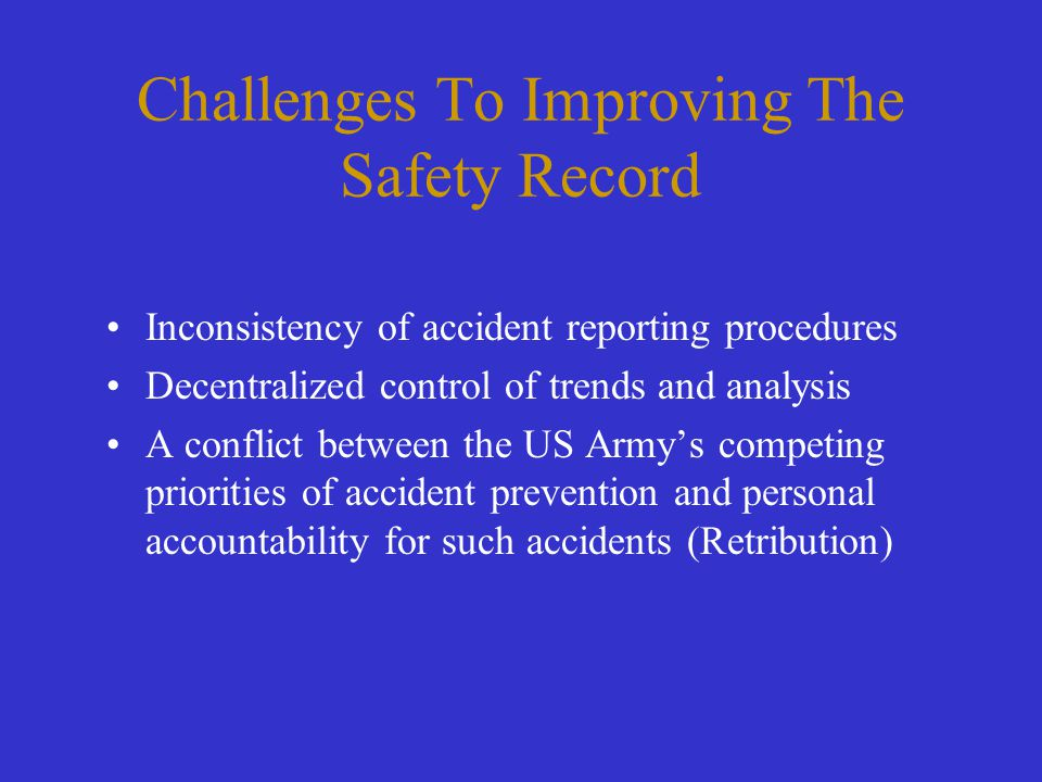 Challenges To Improving The Safety Record Inconsistency of accident reporting procedures Decentralized control of trends and analysis A conflict betwe