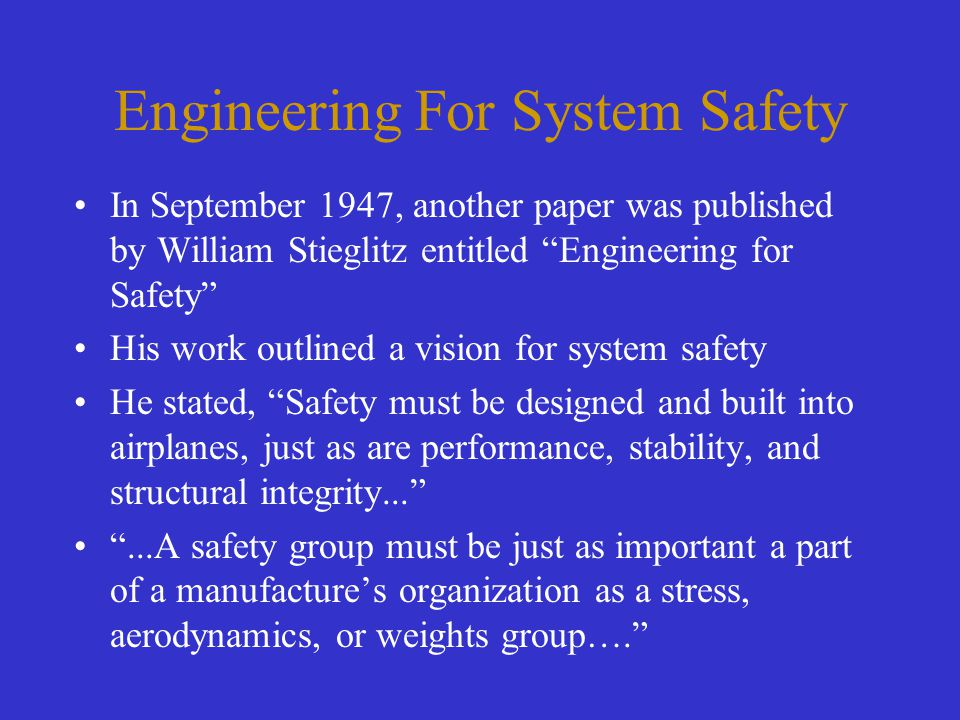 "Engineering For System Safety In September 1947, another paper was published by William Stieglitz entitled ""Engineering for Safety"" His work outlined"