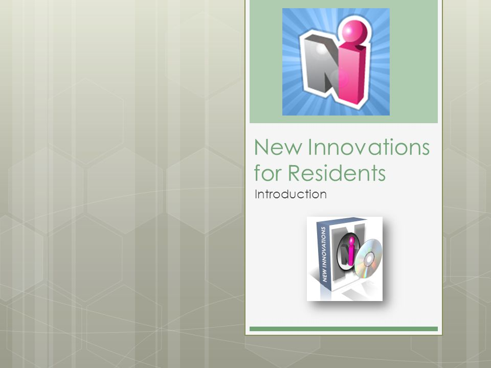 New Innovations for Residents Introduction
