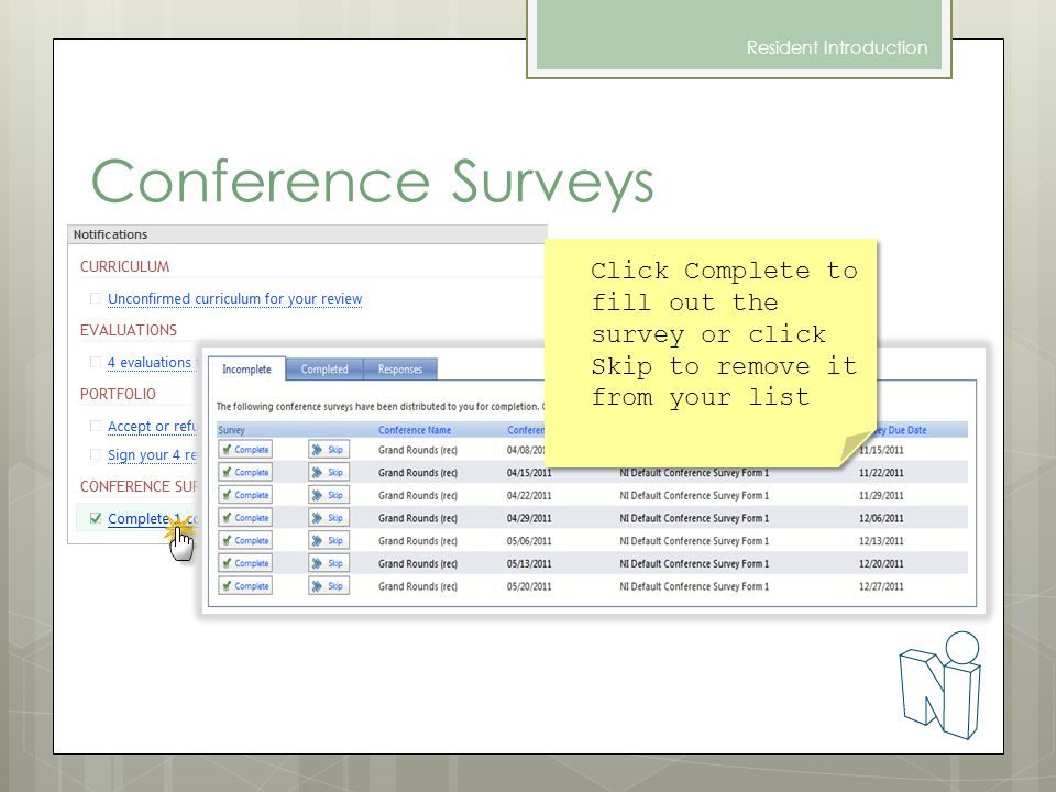 Conference Surveys Resident Introduction Click Complete to fill out the survey or click Skip to remove it from your list