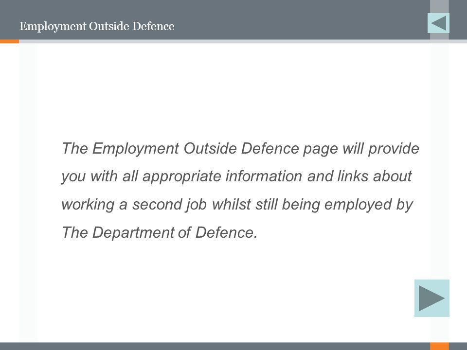 Employment Outside Defence The Employment Outside Defence page will provide you with all appropriate information and links about working a second job whilst still being employed by The Department of Defence.