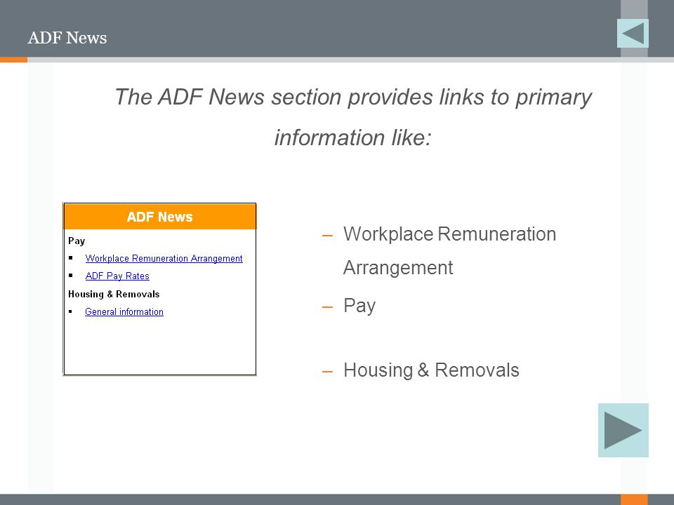 ADF News –Workplace Remuneration Arrangement –Pay –Housing & Removals The ADF News section provides links to primary information like: