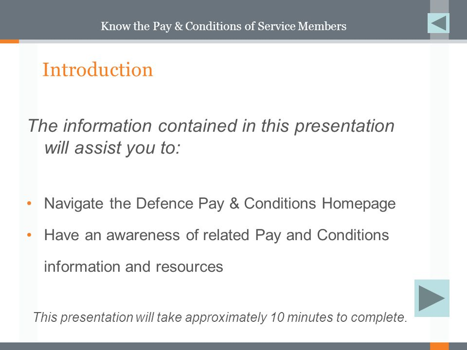 Know the Pay & Conditions of Service Members This presentation begins as if you have just navigated to www.defence.gov.au homepagewww.defence.gov.au