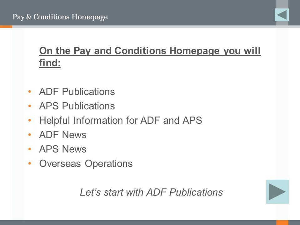 ADF Publications –ADF Pay & Conditions Manual (also known as PACMAN) –Members Guide –Military Personnel Policy Manual –Decision Makers Handbook The ADF Publications section provides links to primary information like: