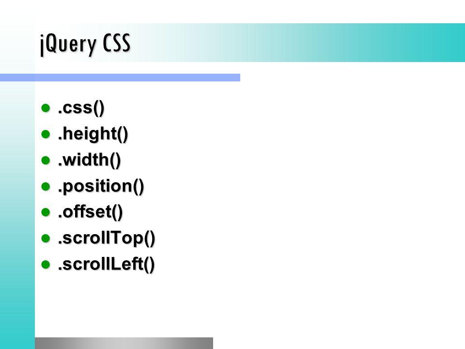 jQuery CSS.css().css().height().height().width().width().position().position().offset().offset().scrollTop().scrollTop().scrollLeft().scrollLeft()