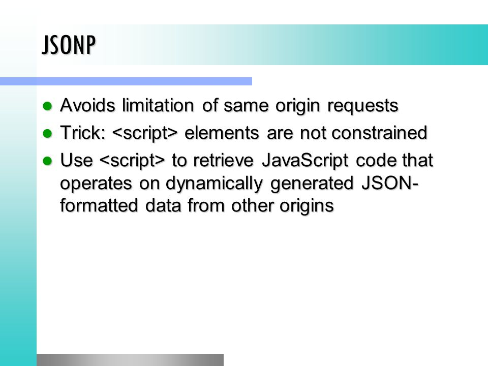 JSONP Avoids limitation of same origin requests Avoids limitation of same origin requests Trick: elements are not constrained Trick: elements are not