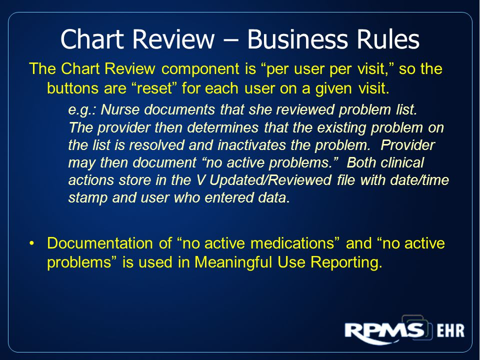 Chart Review – Business Rules The Chart Review component is per user per visit, so the buttons are reset for each user on a given visit.
