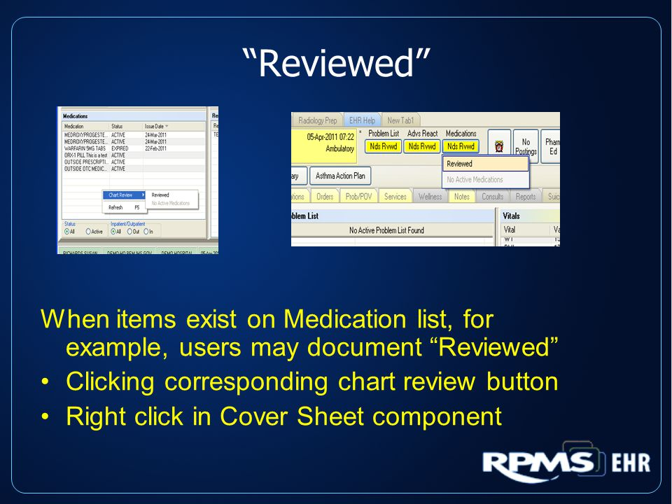 Reviewed When items exist on Medication list, for example, users may document Reviewed Clicking corresponding chart review button Right click in Cover Sheet component
