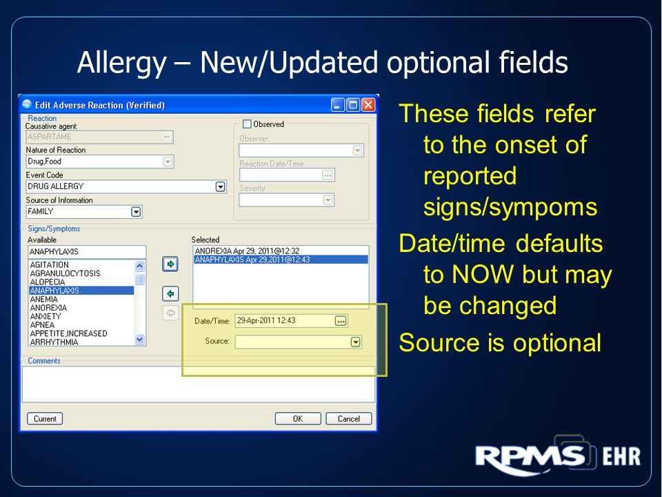 Allergy – New/Updated optional fields These fields refer to the onset of reported signs/sympoms Date/time defaults to NOW but may be changed Source is optional