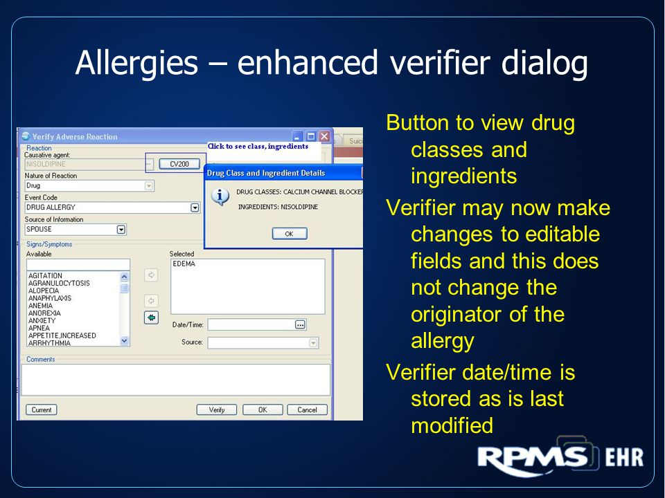 Allergies – enhanced verifier dialog Button to view drug classes and ingredients Verifier may now make changes to editable fields and this does not change the originator of the allergy Verifier date/time is stored as is last modified