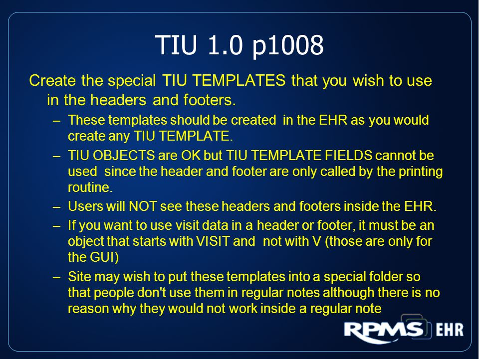 TIU 1.0 p1008 Create the special TIU TEMPLATES that you wish to use in the headers and footers.