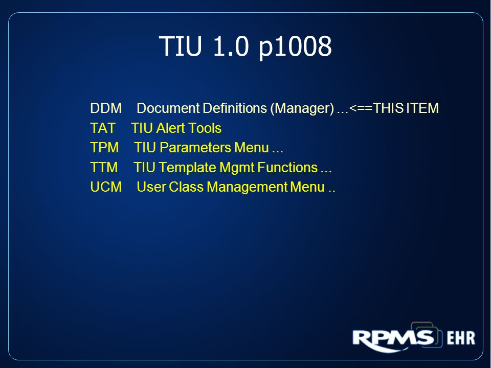 TIU 1.0 p1008 DDM Document Definitions (Manager)...<==THIS ITEM TAT TIU Alert Tools TPM TIU Parameters Menu...