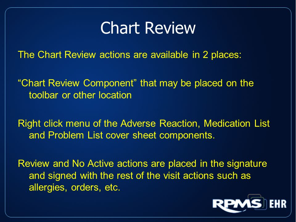 Chart Review The Chart Review actions are available in 2 places: Chart Review Component that may be placed on the toolbar or other location Right click menu of the Adverse Reaction, Medication List and Problem List cover sheet components.