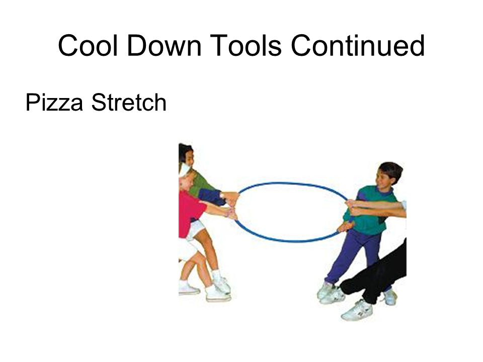 Cool Down Tools Continued Pizza Stretch