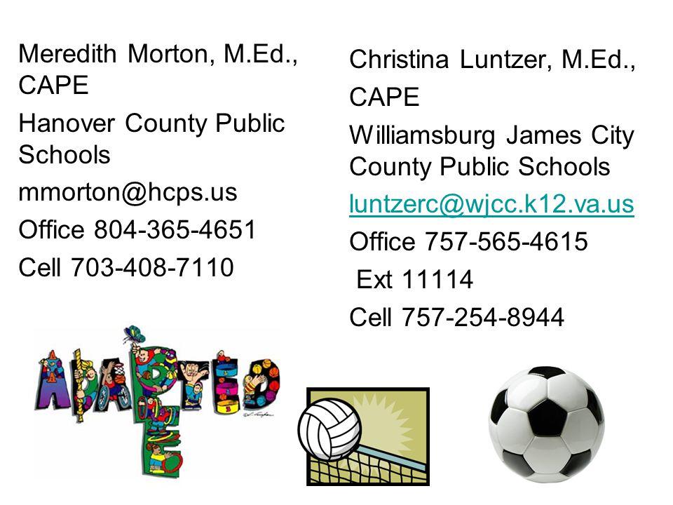 Meredith Morton, M.Ed., CAPE Hanover County Public Schools mmorton@hcps.us Office 804-365-4651 Cell 703-408-7110 Christina Luntzer, M.Ed., CAPE Willia