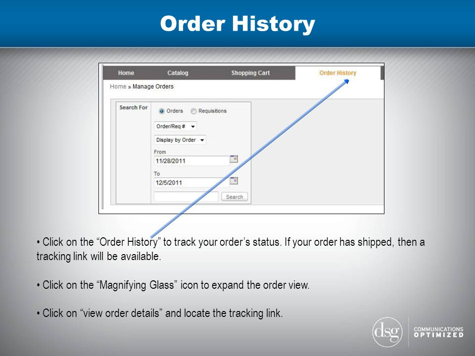 Order History Click on the Order History to track your order's status.