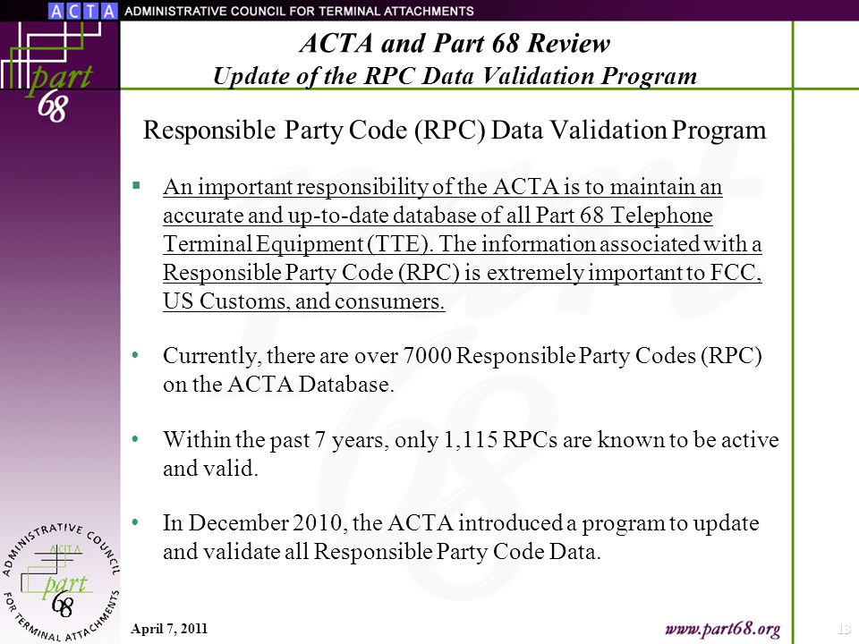 Responsible Party Code (RPC) Data Validation Program  An important responsibility of the ACTA is to maintain an accurate and up-to-date database of all Part 68 Telephone Terminal Equipment (TTE).