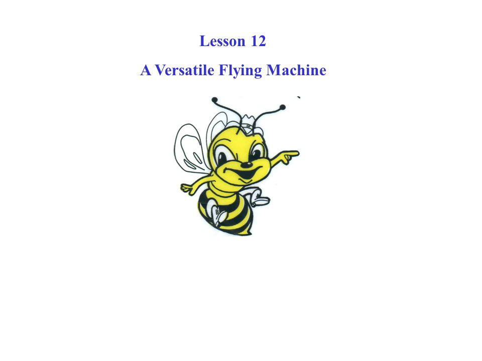 Lesson 12 A Versatile Flying Machine