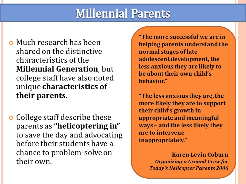 Much research has been shared on the distinctive characteristics of the Millennial Generation, but college staff have also noted unique characteristics of their parents.