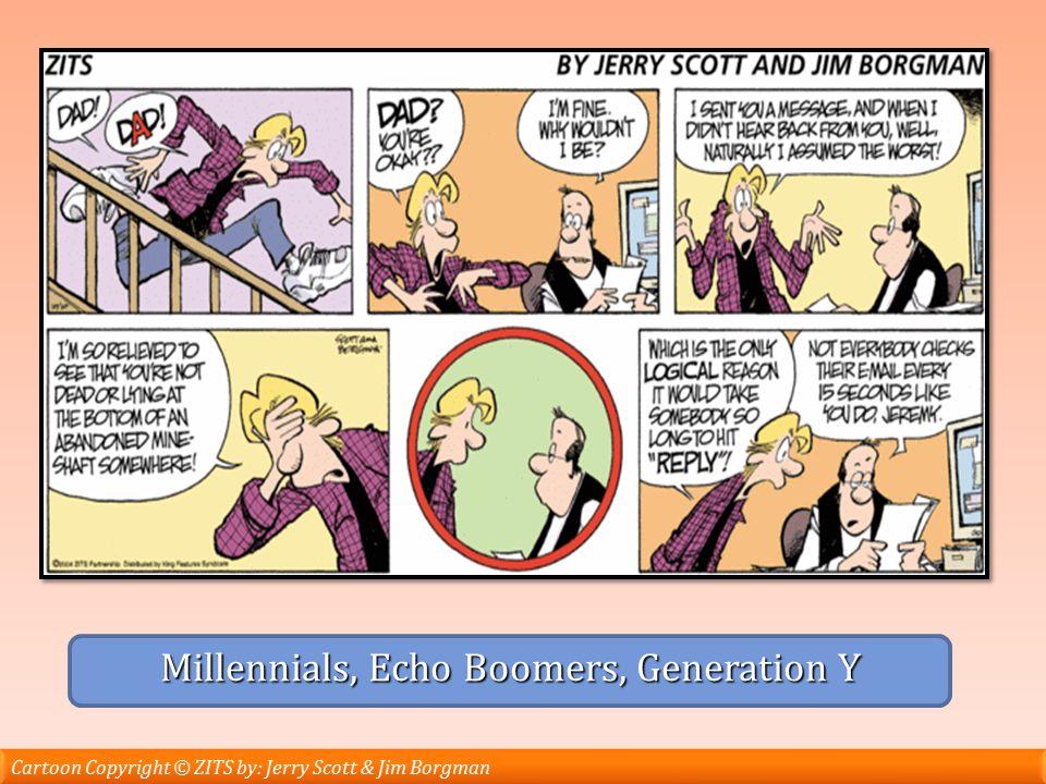 Millennials, Echo Boomers, Generation Y Cartoon Copyright © ZITS by: Jerry Scott & Jim Borgman