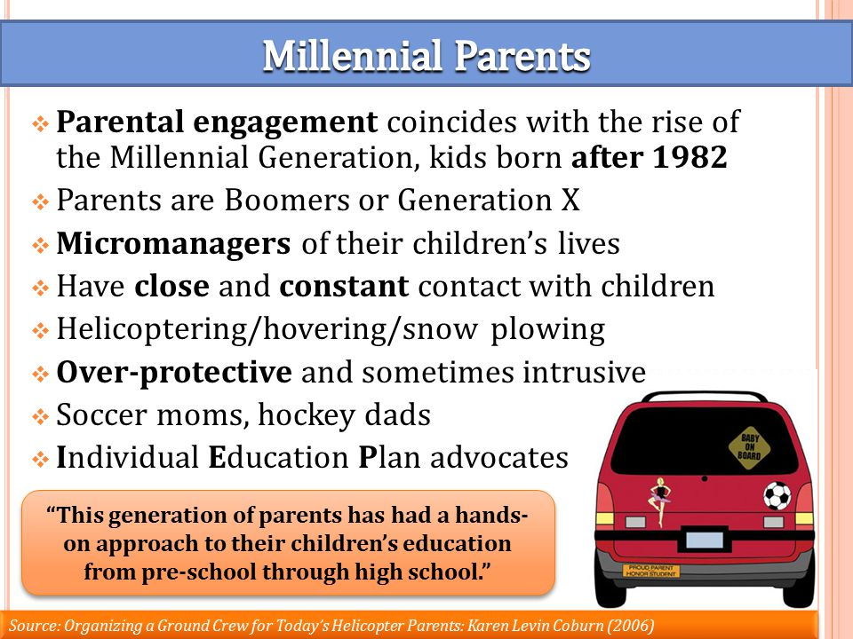 THIS GENERATION OF PARENTS HAS BEEN MORE INVOLVED WITH CHILDREN THAN ANY PREVIOUS GENERATION … 1.