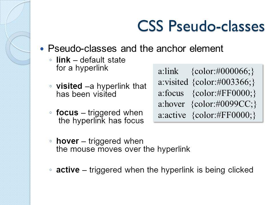 CSS Pseudo-classes a:link { background-color: #ffffff; color: #ff0000; } a:visited { background-color: #ffffff; color: #00ff00; } a:hover { background-color: #ffffff; color: #000066; text-decoration: none; } 7