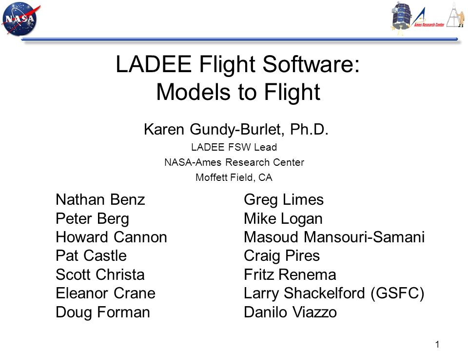 1 LADEE Flight Software: Models to Flight Karen Gundy-Burlet, Ph.D.