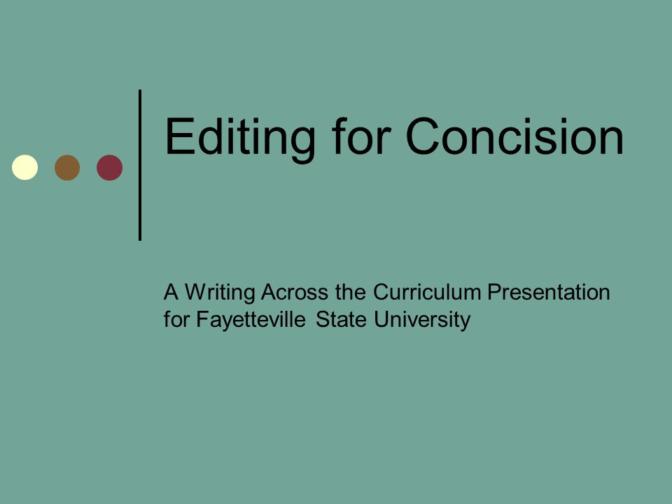 Editing for Concision A Writing Across the Curriculum Presentation for Fayetteville State University