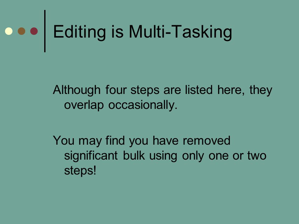 Editing is Multi-Tasking Although four steps are listed here, they overlap occasionally.