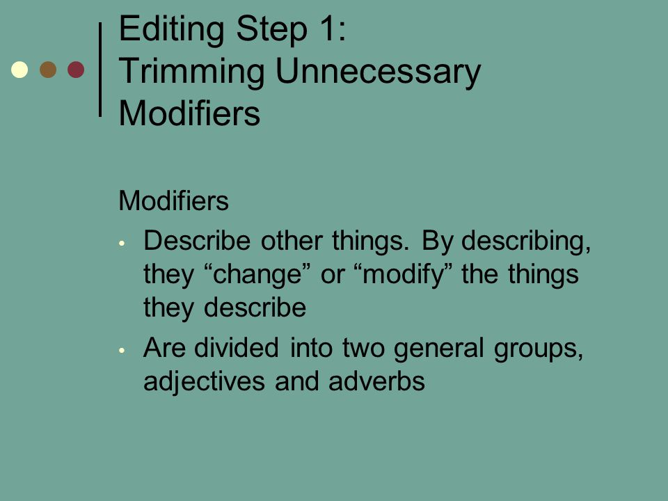 Editing Step 1: Trimming Unnecessary Modifiers Modifiers Describe other things.