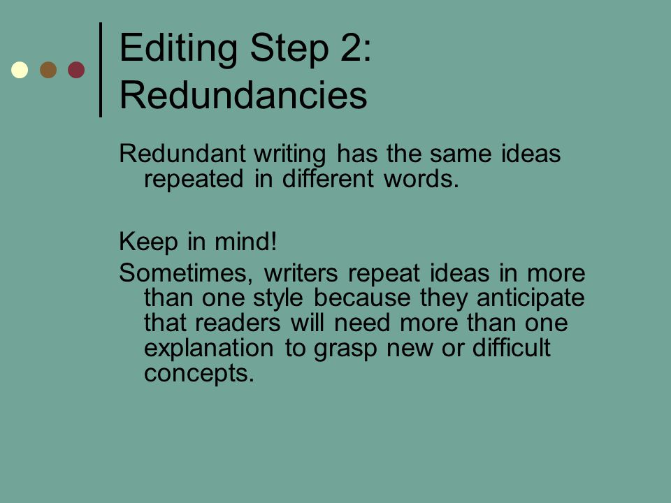 Editing Step 2: Redundancies Redundant writing has the same ideas repeated in different words.