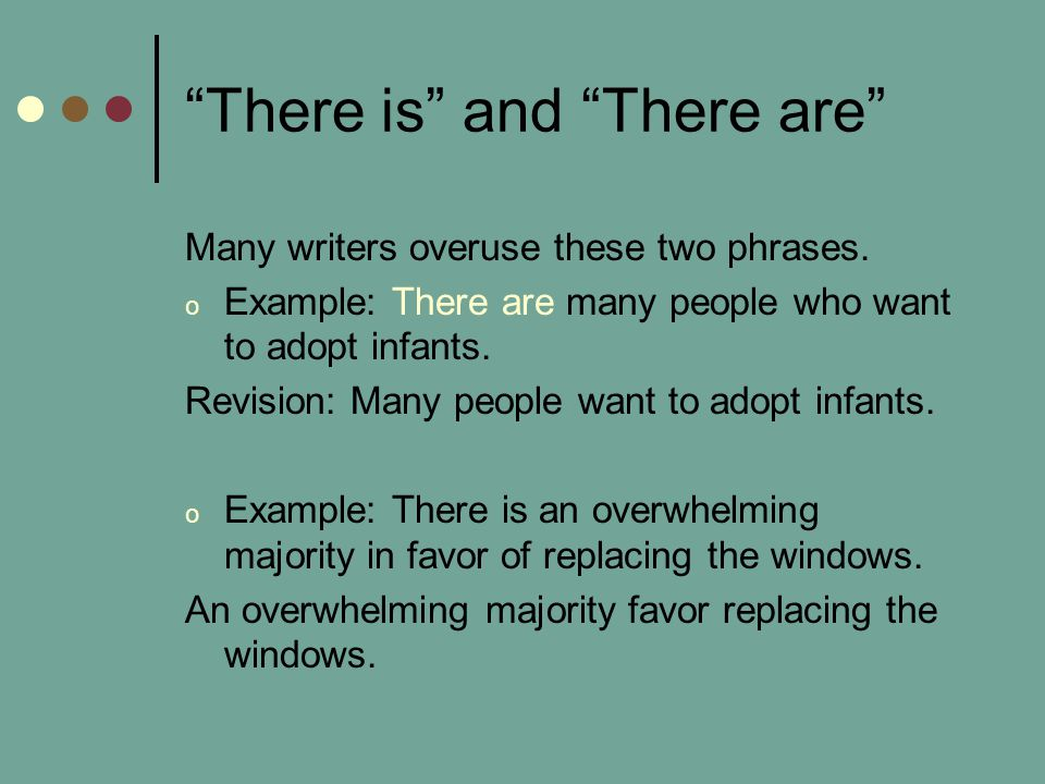 There is and There are Many writers overuse these two phrases.