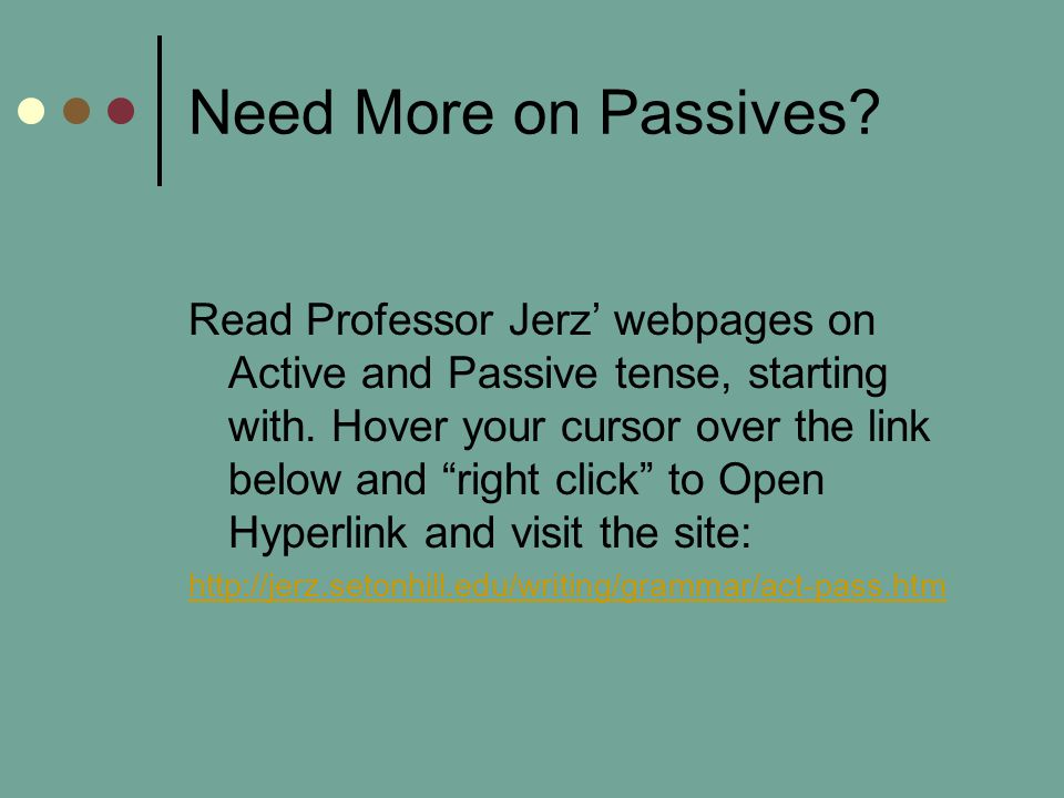 Need More on Passives. Read Professor Jerz' webpages on Active and Passive tense, starting with.
