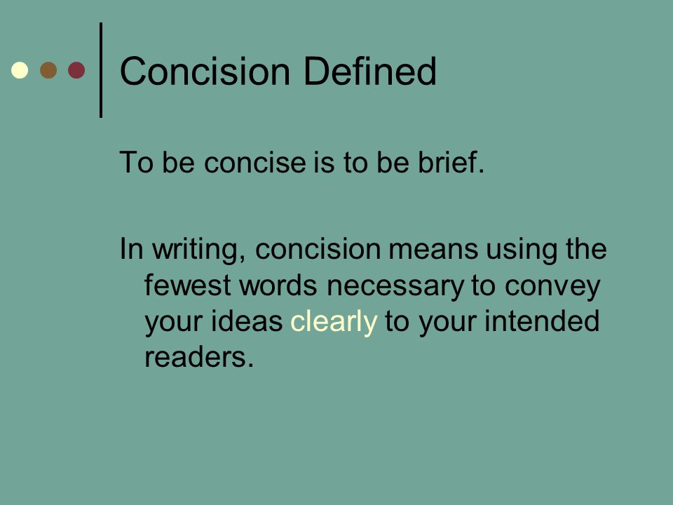 Concision Defined To be concise is to be brief.