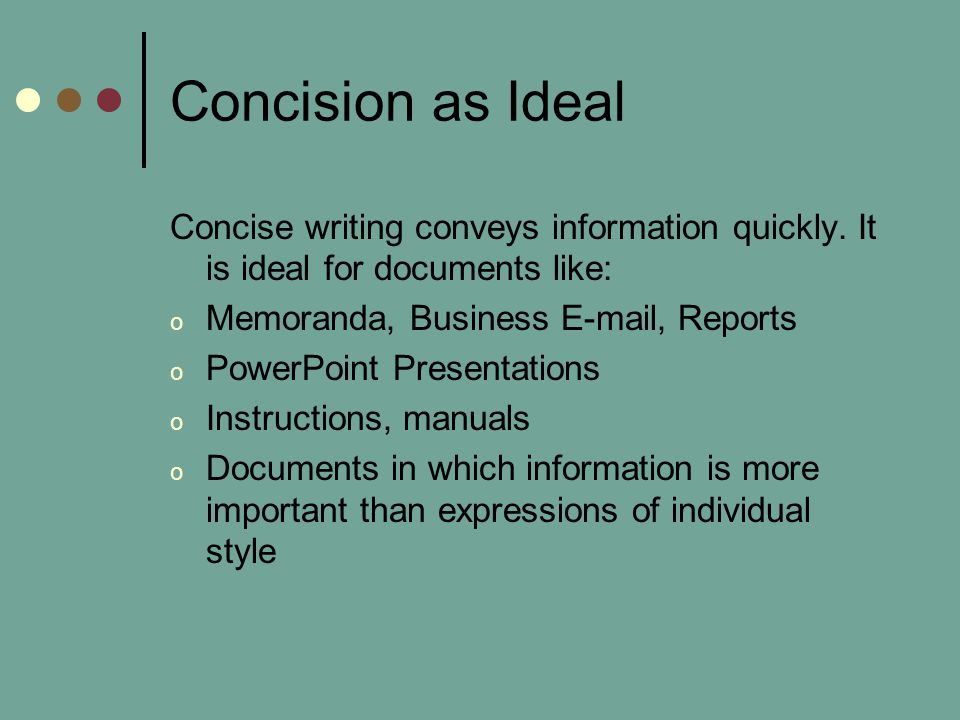 Concision as Ideal Concise writing conveys information quickly.