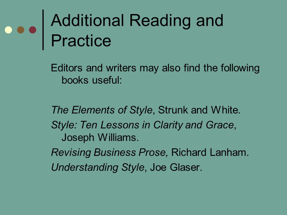 Additional Reading and Practice Editors and writers may also find the following books useful: The Elements of Style, Strunk and White.