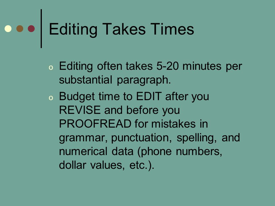 Editing Takes Times o Editing often takes 5-20 minutes per substantial paragraph.