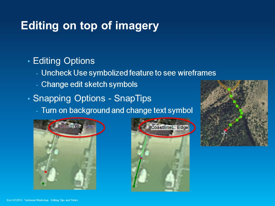 Esri UC2013. Technical Workshop. Editing on top of imagery Editing Options - Uncheck Use symbolized feature to see wireframes - Change edit sketch sym