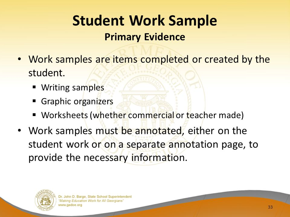 Student Work Sample Primary Evidence Work samples are items completed or created by the student.