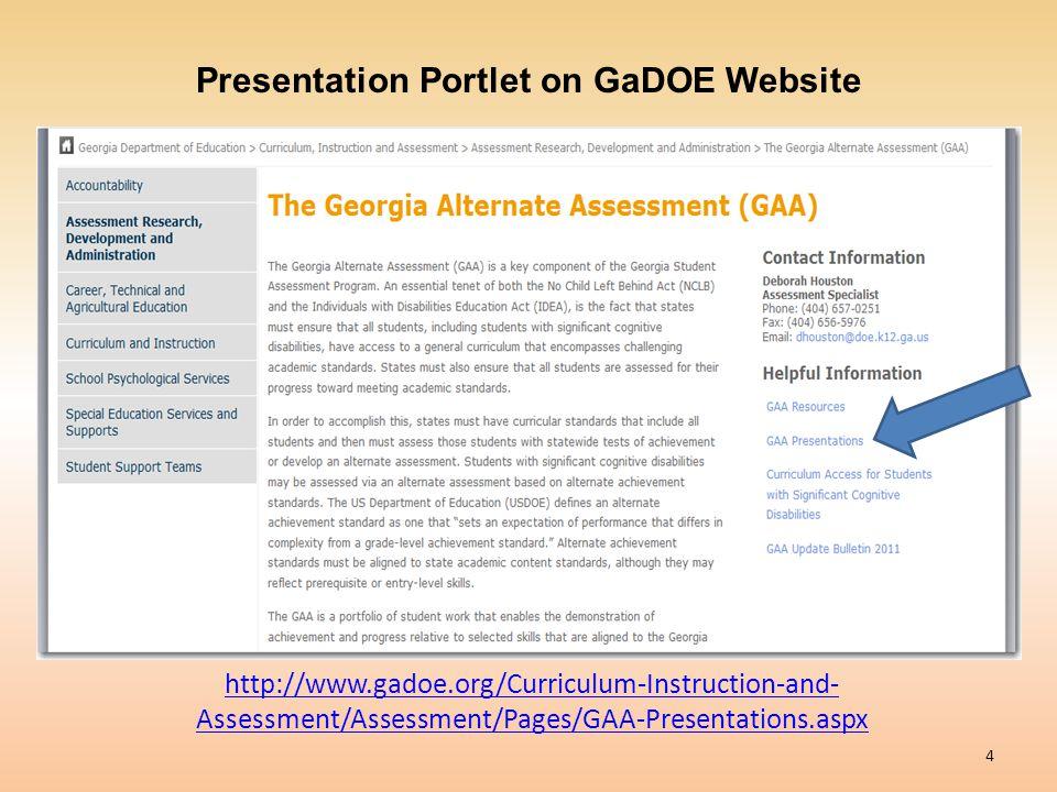 4 Presentation Portlet on GaDOE Website http://www.gadoe.org/Curriculum-Instruction-and- Assessment/Assessment/Pages/GAA-Presentations.aspx
