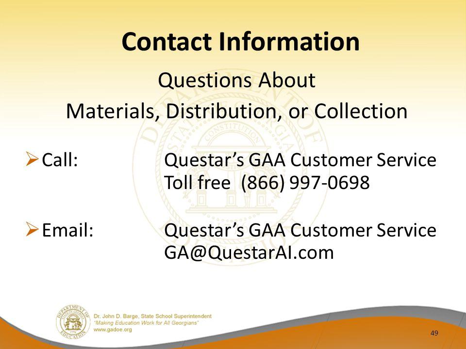 Contact Information Questions About Materials, Distribution, or Collection  Call:Questar's GAA Customer Service Toll free (866) 997-0698  Email:Questar's GAA Customer Service GA@QuestarAI.com 49