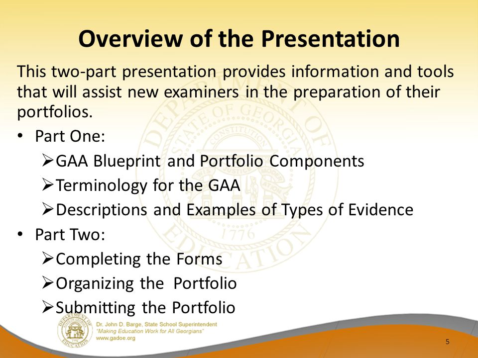 Overview of the Presentation This two-part presentation provides information and tools that will assist new examiners in the preparation of their portfolios.